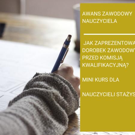 Jak zaprezentować dorobek zawodowy przed komisją kwalifikacyjną? Mini kurs dla przyszłych nauczycieli kontraktowych.