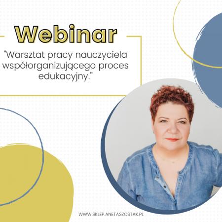 """Webinar """"Warsztat pracy nauczyciela współorganizującego proces edukacyjny"""""""